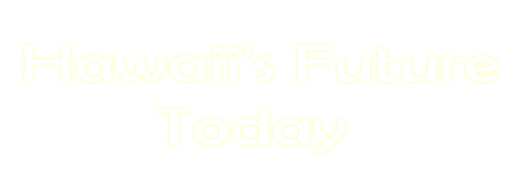 Hawaii's Future Today - Coming soon